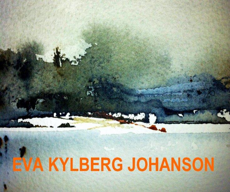 View EVA KYLBERG JOHANSON by Eva Kylberg Johanson