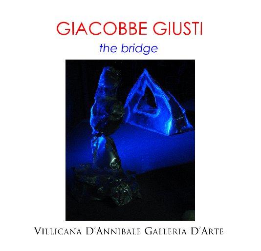"""View GIACOBBE GIUSTI """"the bridge"""" by DANIELLE VILLICANA D'ANNIBALE"""
