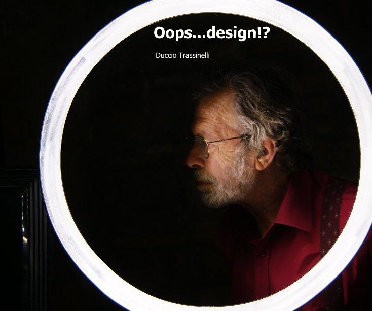 Visualizza Oops...design!? di Duccio trassinelli