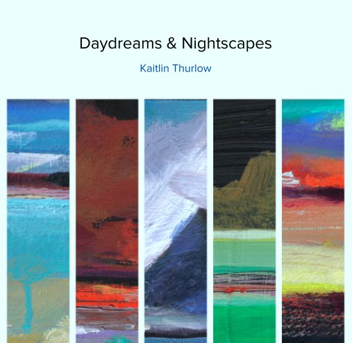 View Daydreams & Nightscapes by Kaitlin Thurlow