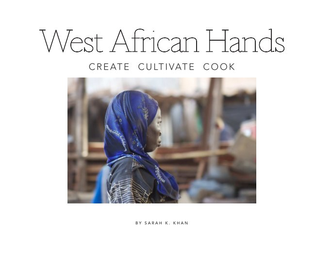 View West Africans Create Cultivate Cook by Sarah K Khan
