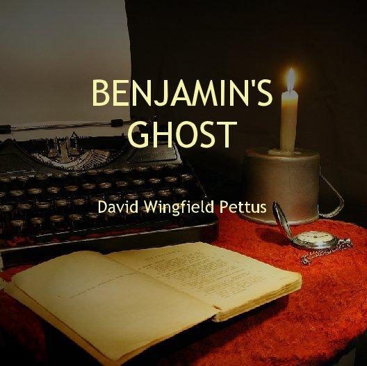 View BENJAMIN'SGHOSTDavid Wingfield Pettus by David Wingfield Pettus