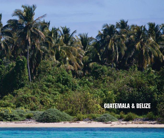 View Guatemala & Belize by Fat Tony