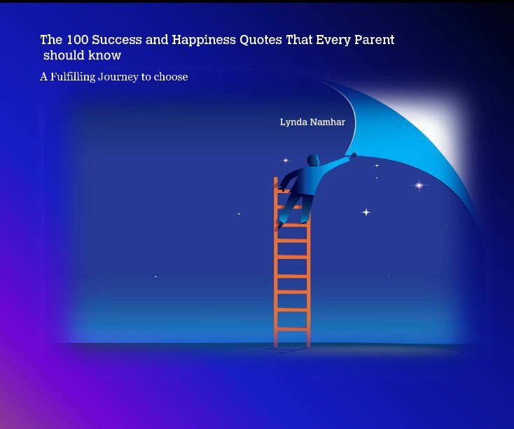 View The 100 Success and Happiness Quotes That Every Parent should know by Lynda Namhar