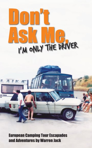 View Don't Ask Me, Im Only The Driver by Warren Jack