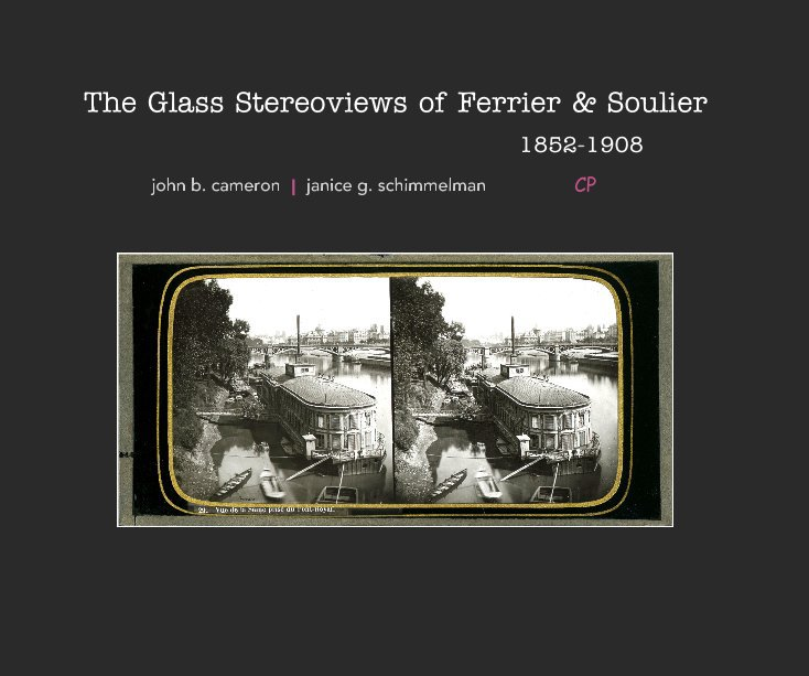 View The Glass Stereoviews of Ferrier & Soulier 1852-1908 by J Cameron & J Schimmelman