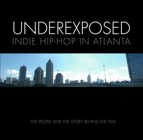 View Underexposed: Indie Hip-Hop Atlanta by W. Feagins, Jr.