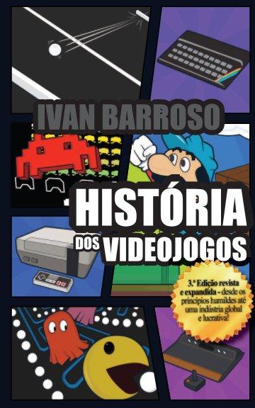 View História dos Videojogos - 3.ª Edição by Ivan Barroso