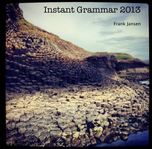 View Instant Grammar 2013 by Frank Jansen