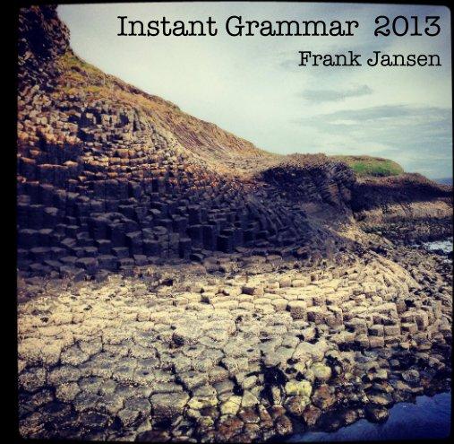 View Instant Grammar 2013 (Hardcover) by Frank Jansen