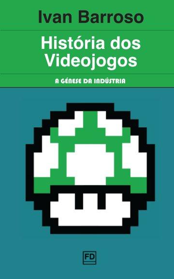 View História dos Videojogos - 1.ª Edição by Ivan Barroso