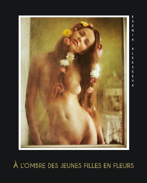 View À l'ombre des jeunes filles en fleurs by Ksenia Alekseeva