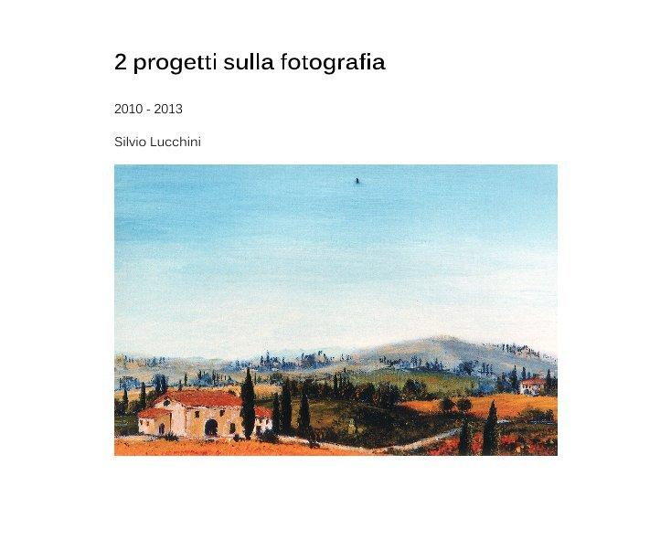 Visualizza 2 progetti sulla fotografia di Silvio Lucchini