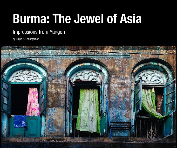 View Burma: The Jewel of Asia by Ralph A Ledergerber