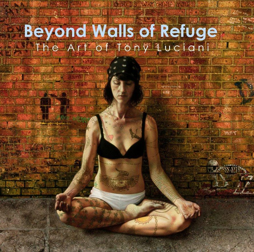 View Beyond Walls of Refuge T h e A r t o f T o n y L u c i a n i by The Art of Tony Luciani