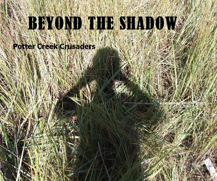View BEYOND THE SHADOW by Potter Creek Crusaders