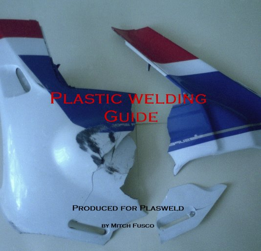 View Plastic welding Guide by Mitch Fusco