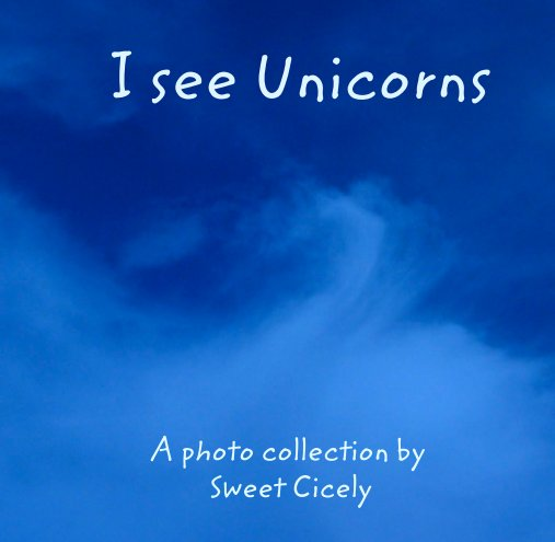 View I see Unicorns by A photo collection by  Sweet Cicely