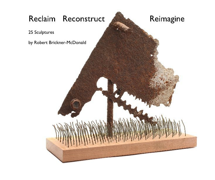 View Reclaim Reconstruct Reimagine by Robert Brickner-McDonald