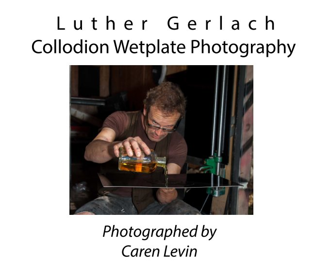 View Luther Gerlach Collodion Wetplate Photography by Caren Levin