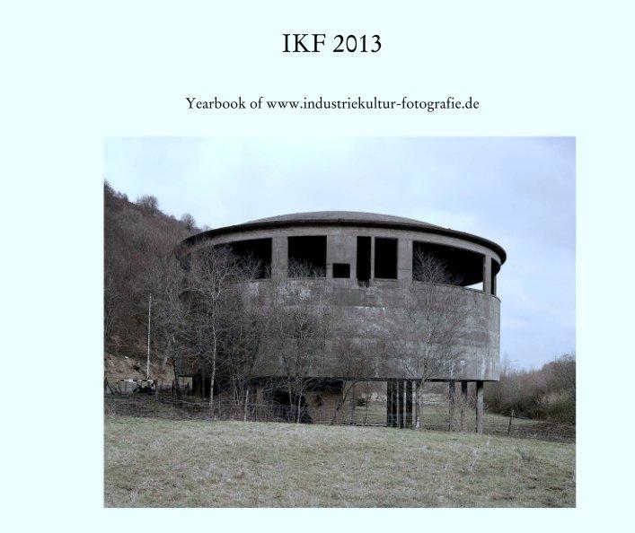 View IKF 2013 by Yearbook of www.industriekultur-fotografie.de