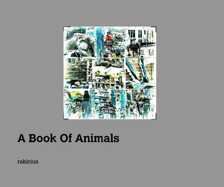 A Book Of Animals nach rabirius anzeigen