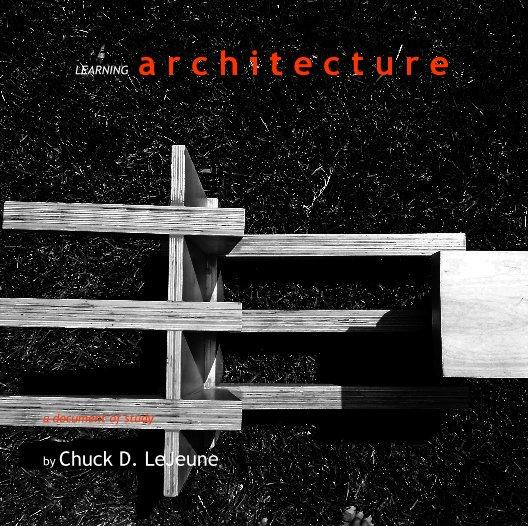 View LEARNING a r c h i t e c t u r e by Chuck D. LeJeune