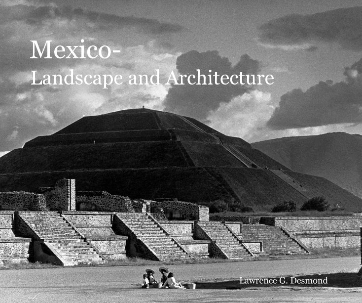 View Mexico- Landscape and Architecture by Lawrence G. Desmond