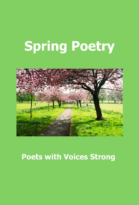View Spring Poetry by Poets with Voices Strong