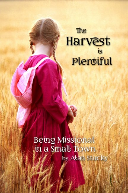 View The Harvest is Plentiful by Alan Stucky