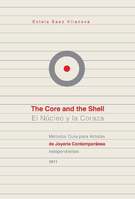 View The Core & the Shell / El Núcleo y la Coraza by Estela Saez Vilanova