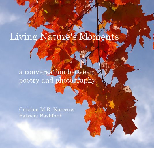 View Living Nature's Moments by Cristina M.R. Norcross Patricia Bashford