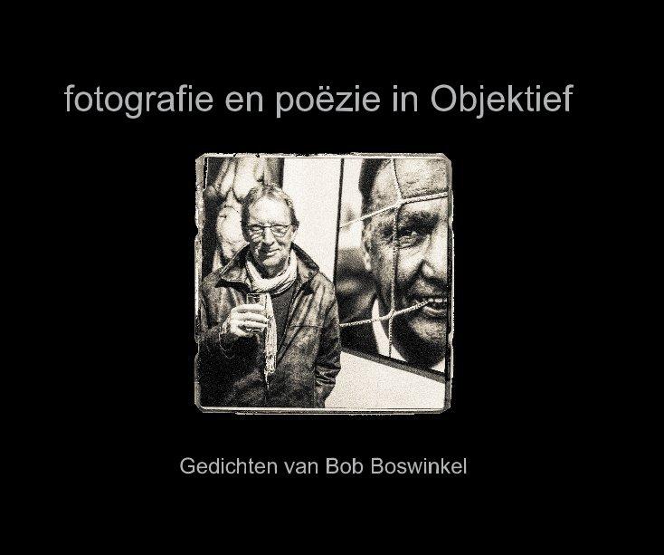 Bekijk fotografie en poëzie in Objektief op Gedichten: Bob Boswinkel