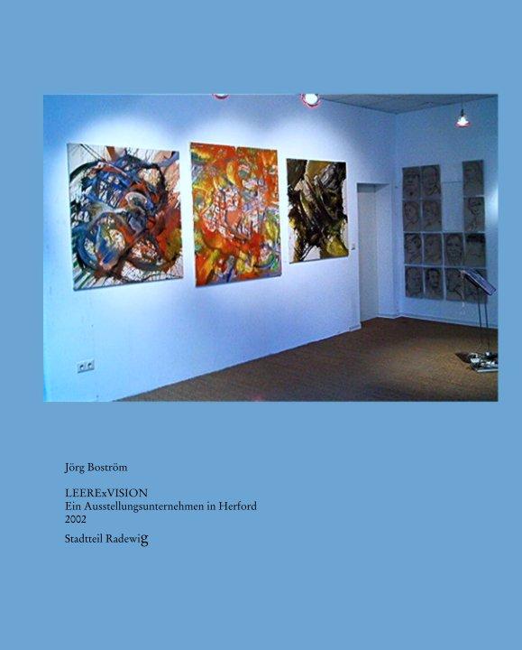 Jörg Boström  LEERExVISION Ein Ausstellungsunternehmen in Herford  2002 Stadtteil Radewig nach bostroem anzeigen