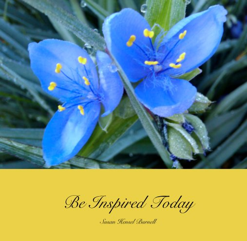 View Be Inspired Today by Susan Hensel Burnell