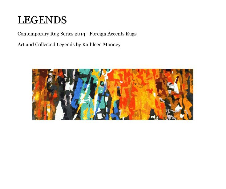 View LEGENDS by Art and Collected Legends by Kathleen Mooney