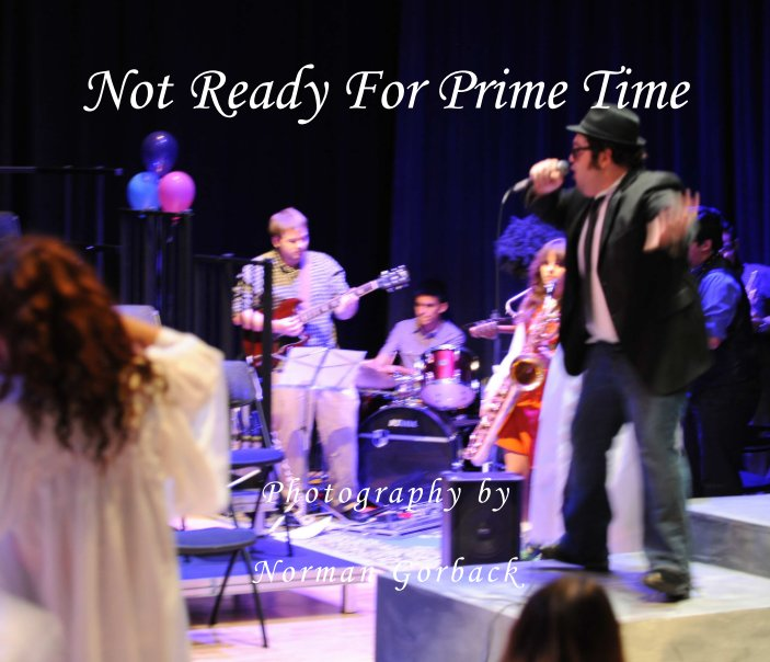 Not Ready For Prime Time >> Not Ready For Prime Time By Norman Gorback Blurb Books