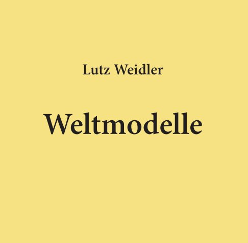 View Weltmodelle by Lutz Weidler