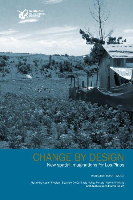 View CHANGE BY DESIGN by Alexandre Apsan Frediani, Beatrice De Carli, Isis Nunez Ferrera, Naomi Shinkins