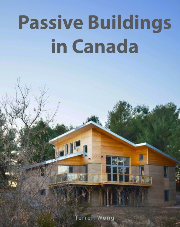 Passive Buildings In Canada By Terrell Wong Blurb Books Canada