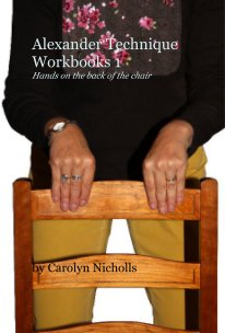 Alexander Technique Workbooks 1 Hands on the back of the chair book cover