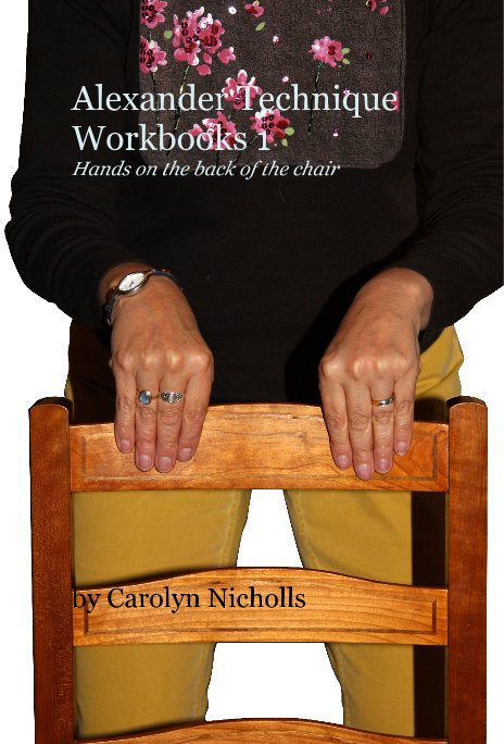 View Alexander Technique Workbooks 1 Hands on the back of the chair by Carolyn Nicholls