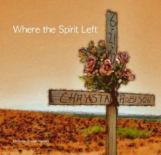 View Where the Spirit Left by Melinda Green Harvey