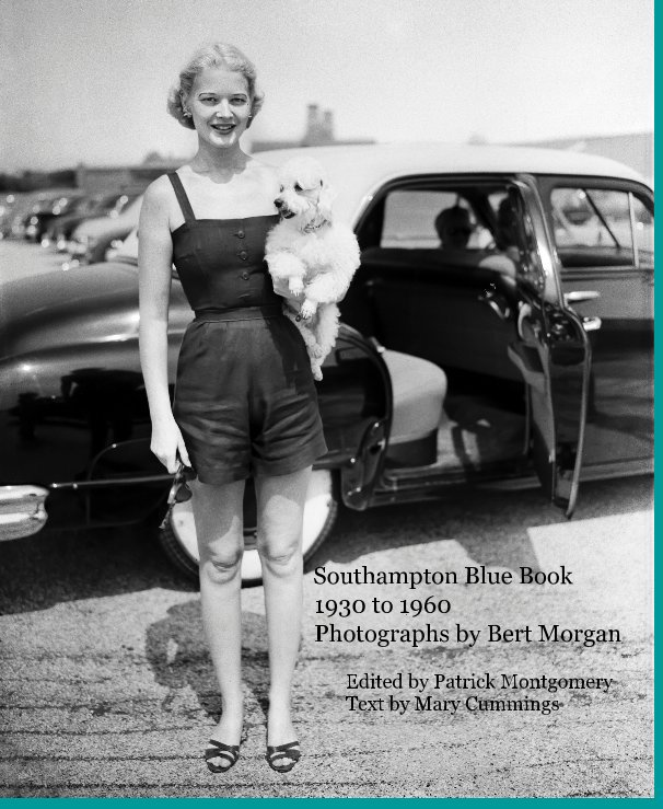 View Southampton Blue Book 1930 to 1960 Photographs by Bert Morgan by Text by Mary Cummings