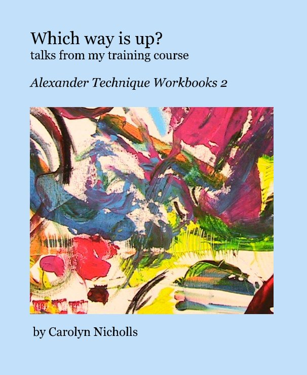 View Which way is up? Talks from my training course by Carolyn Nicholls