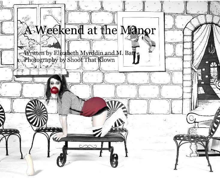 View A Weekend at the Manor by Written by E. Myrddin & M. Bat Photos by Shoot That Klown