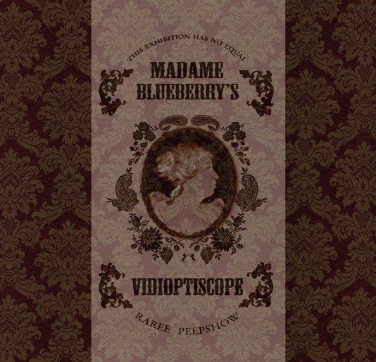 View Madame Blueberry's Vidioptiscope Raree Peepshow by Victoria Bradbury