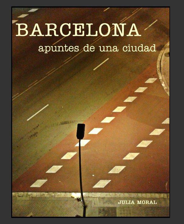 Ver BARCELONA apuntes de una ciudad por JULIA MORAL