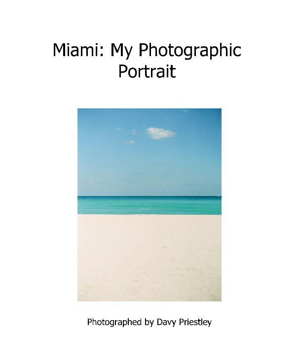 View Miami: My Photographic Portrait by Photographed by Davy Priestley