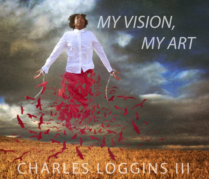 View My Vision, My Art by Charles Loggins III
